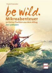 be wild. Mikroabenteuer